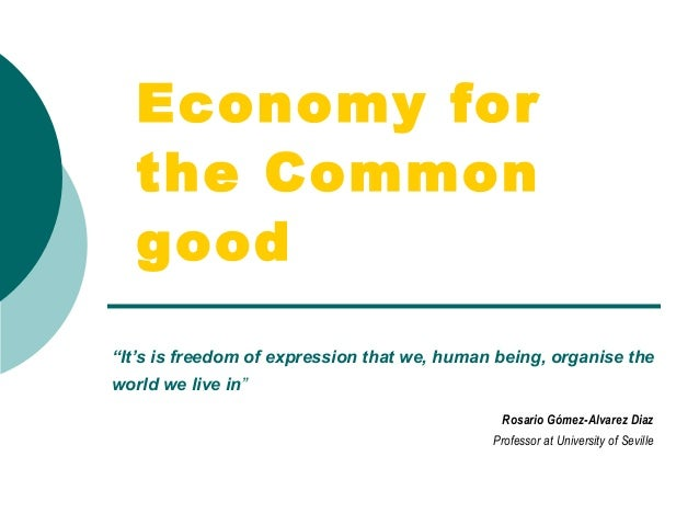 """Economy for the Common good """"It's is freedom of expression that we, human being, organise the world we live in"""" Rosario Gó..."""