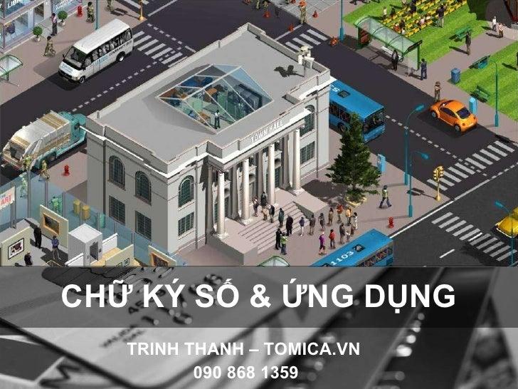 TRINH THANH – TOMICA.VN  090 868 1359 CHỮ KÝ SỐ & ỨNG DỤNG