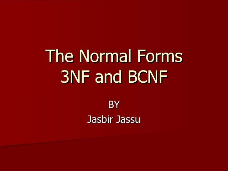 The Normal Forms 3NF and BCNF BY Jasbir Jassu