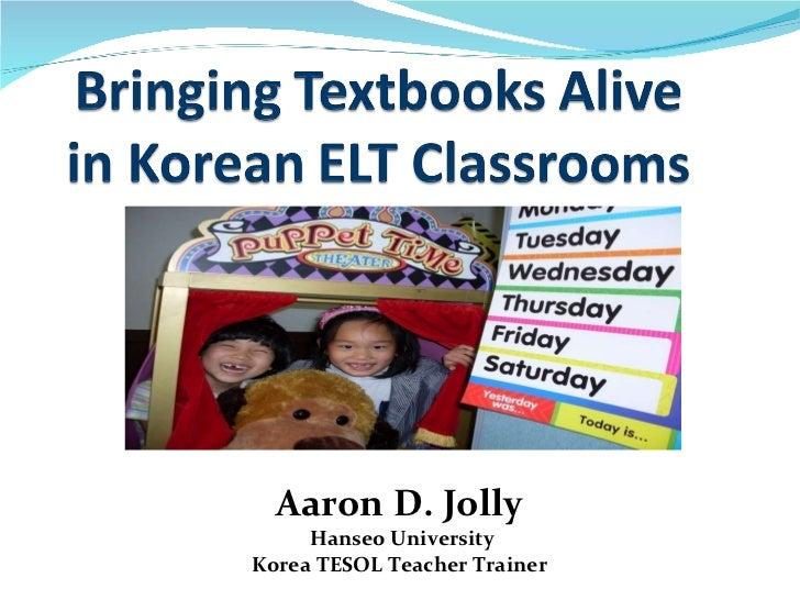 Aaron D. Jolly Hanseo University Korea TESOL Teacher Trainer