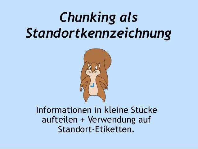 Chunking als  Standortkennzeichnung  Informationen in kleine Stücke  aufteilen + Verwendung auf  Standort-Etiketten.