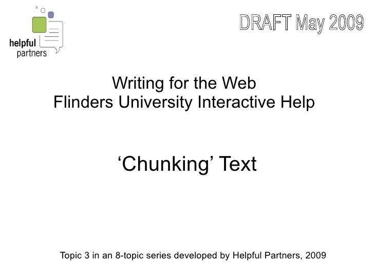 Writing for the Web Flinders University Interactive Help                'Chunking' Text    Topic 3 in an 8-topic series de...