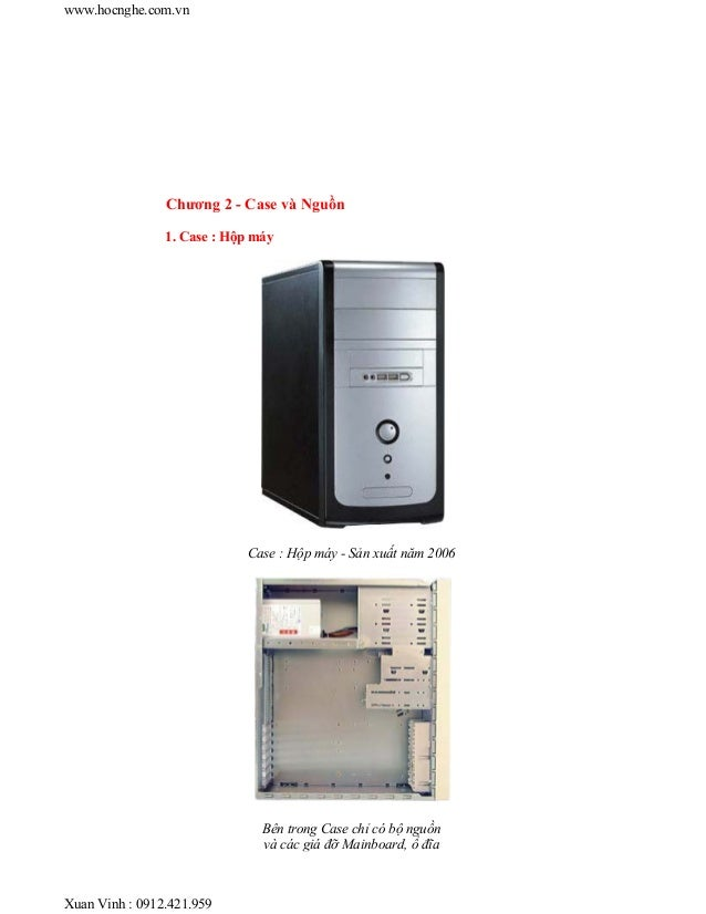 Chương 2 - Case và Nguồn 1. Case : Hộp máy Case : Hộp máy - Sản xuất năm 2006 Bên trong Case chỉ có bộ nguồn và các giá đỡ...