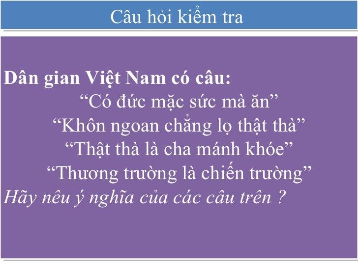 """Câu hỏi kiểm tra  Dân gian Việt Nam có câu: """" Có đức mặc sức mà ăn"""" """" Khôn ngoan chẳng lọ thật thà"""" """" Thật thà là cha mánh..."""