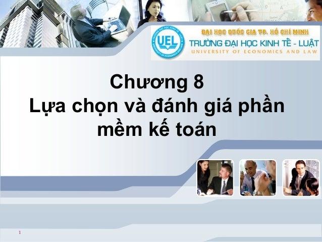 Chương 8 Lựa chọn và đánh giá phần mềm kế toán  1