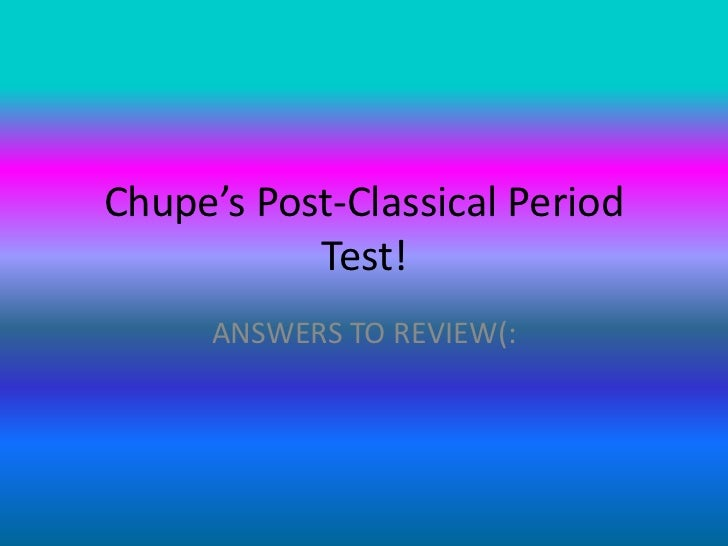Chupe's  test- review answers- post-classical period