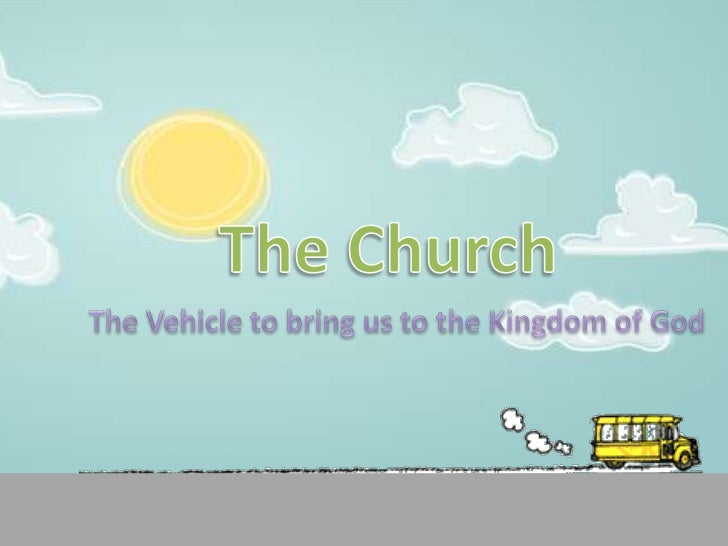 Church: The Vehicle to bring us to God's Kingdom