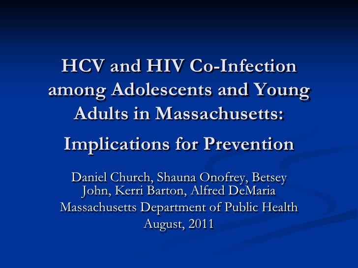 HCV and HIV Co-Infectionamong Adolescents and Young  Adults in Massachusetts: Implications for Prevention  Daniel Church, ...