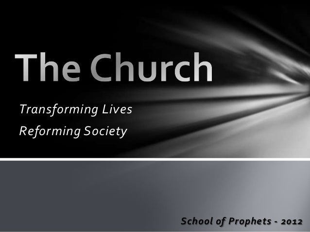 Transforming LivesReforming Society                     School of Prophets - 2012