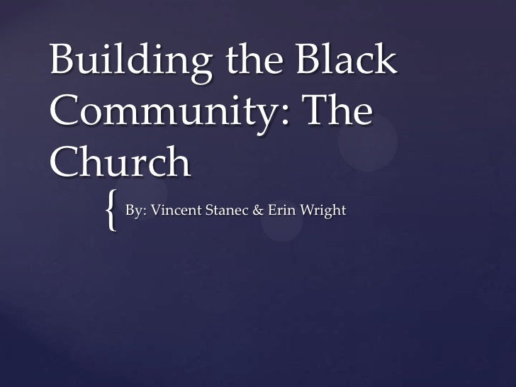 Building the BlackCommunity: TheChurch  {   By: Vincent Stanec & Erin Wright