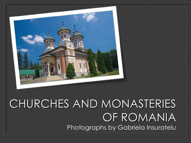 CHURCHES AND MONASTERIES OF ROMANIA <ul><li>Photographs by Gabriela Insuratelu </li></ul>