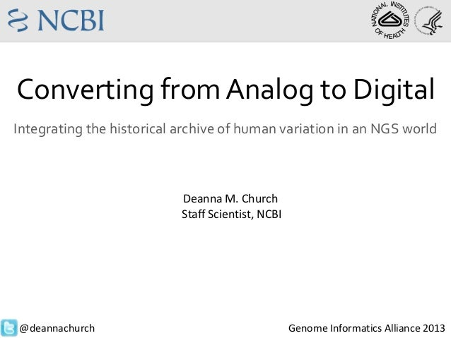 Converting from Analog to DigitalIntegrating the historical archive of human variation in an NGS worldDeanna M. ChurchStaf...