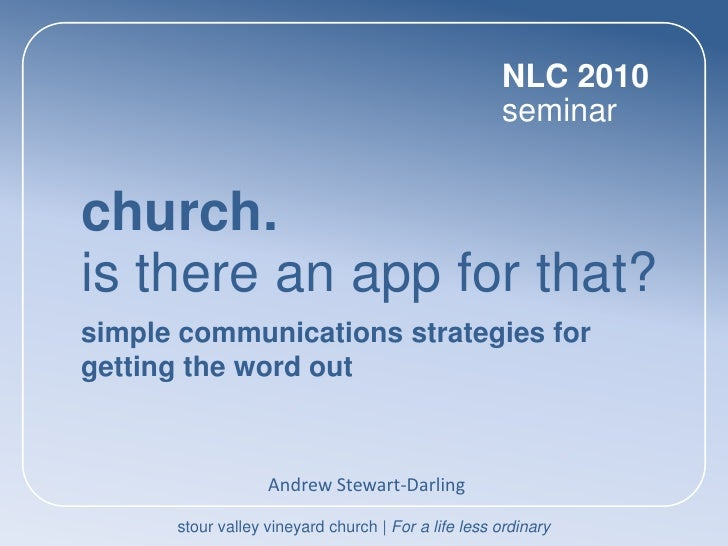 NLC 2010 seminar<br />church. <br />is there an app for that?<br />simple communications strategies for getting the word o...