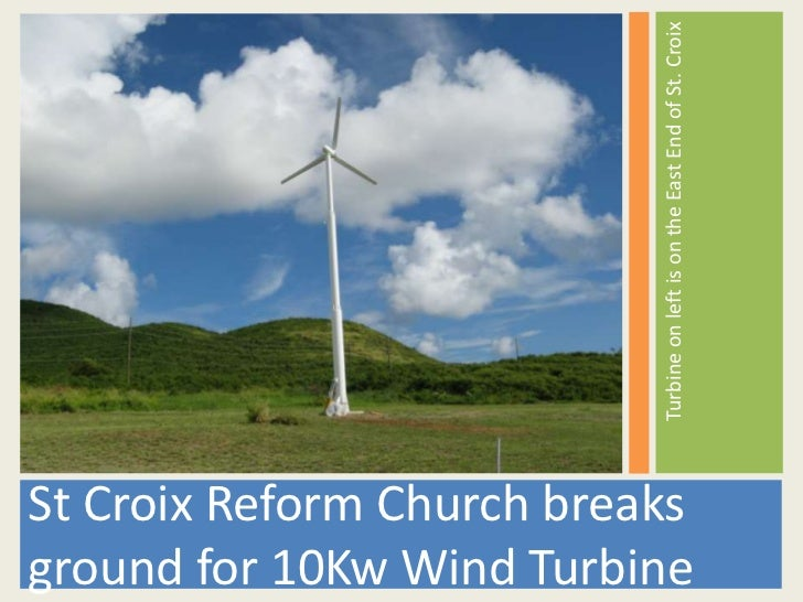 Turbine on left is on the East End of St. CroixSt Croix Reform Church breaksground for 10Kw Wind Turbine