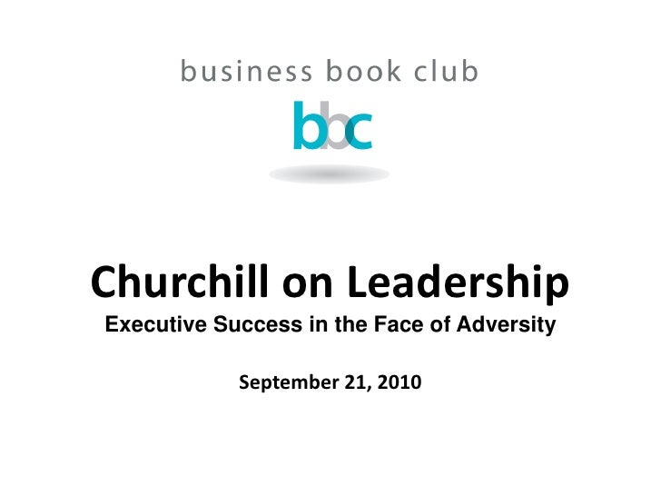 Churchill on Leadership Executive Success in the Face of Adversity              September 21, 2010