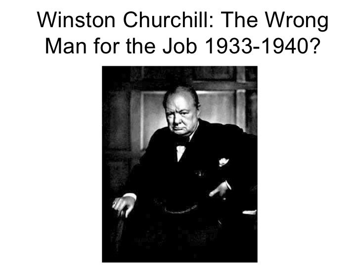 Winston Churchill: The WrongMan for the Job 1933-1940?