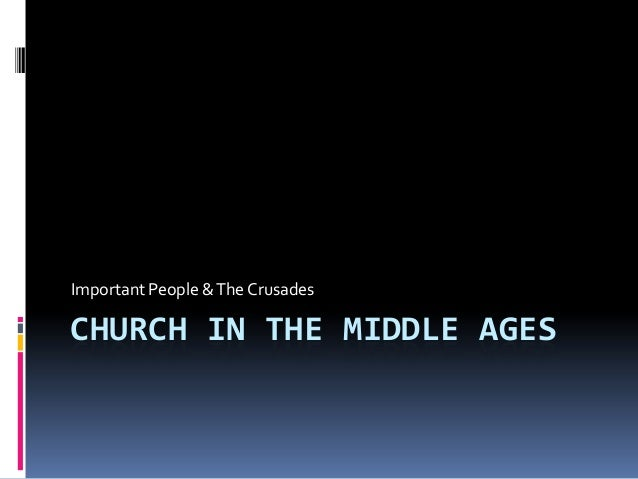 CHURCH IN THE MIDDLE AGES Important People &The Crusades