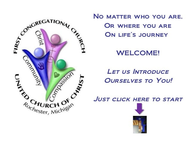 No matter who you are,      Or where you are      On life's journey•          WELCOME!       Let us Introduce      Ourselv...
