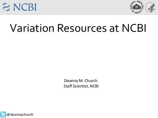 Variation Resources at NCBI  Deanna M. Church Staff Scientist, NCBI  @deannachurch