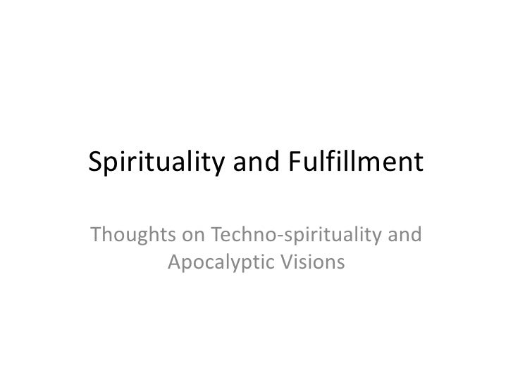 Spirituality and FulfillmentThoughts on Techno-spirituality and       Apocalyptic Visions