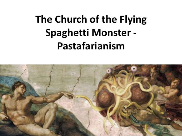The Church of the Flying  Spaghetti Monster -    Pastafarianism