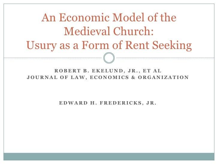 An Economic Model of the       Medieval Church:Usury as a Form of Rent Seeking      ROBERT B. EKELUND, JR., ET ALJOURNAL O...