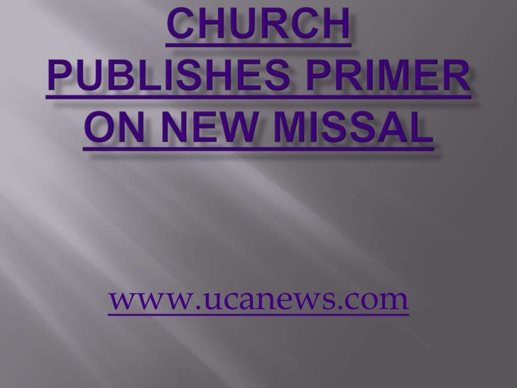 Church publishes primer on new Missal<br />www.ucanews.com<br />