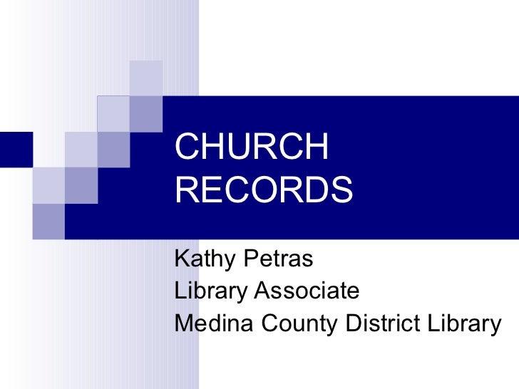 CHURCHRECORDSKathy PetrasLibrary AssociateMedina County District Library