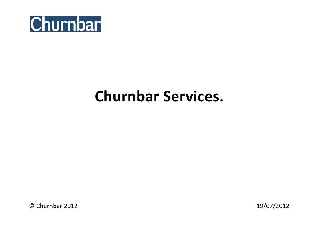 Churnbar Services.© Churnbar 2012                        19/07/2012