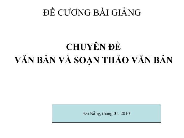 ĐỀ CƯƠNG BÀI GIẢNGCHUYÊN ĐỀVĂN BẢN VÀ SOẠN THẢO VĂN BẢNĐà Nẵng, tháng 01. 2010