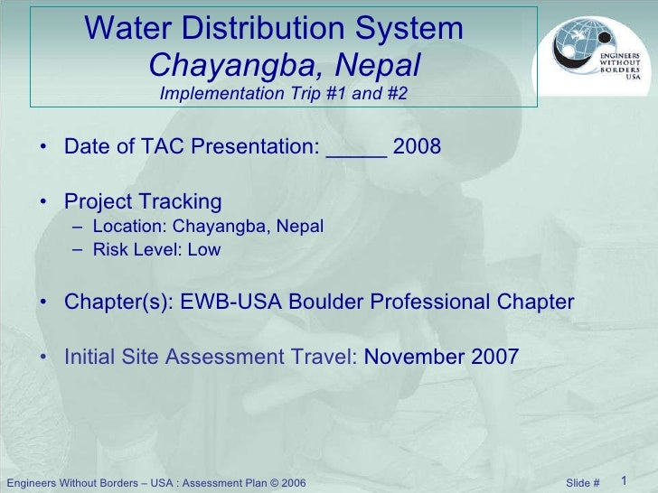 Water Distribution System  Chayangba, Nepal Implementation Trip #1 and #2 <ul><li>Date of TAC Presentation: _____ 2008 </l...