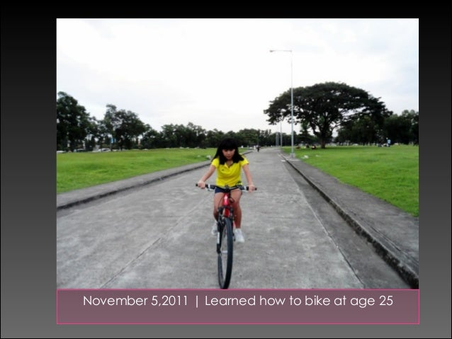 November 5,2011 | Learned how to bike at age 25