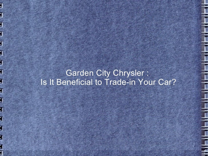 Garden City Chrysler : Is It Beneficial to Trade-in Your Car?