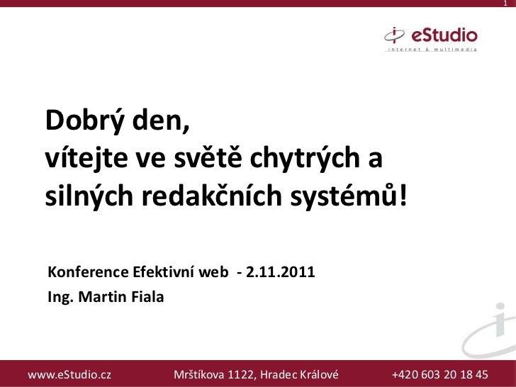 1  Dobrý den,  vítejte ve světě chytrých a  silných redakčních systémů!   Konference Efektivní web - 2.11.2011   Ing. Mart...
