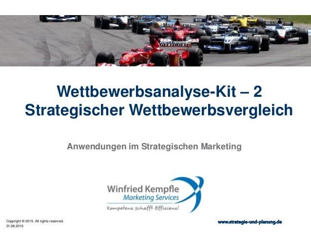 31.08.2015 Copyright © 2015. All rights reserved. www.strategie-und-planung.de Wettbewerbsanalyse-Kit – 2 Strategischer We...