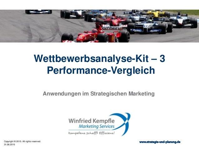 31.08.2015 Copyright © 2015. All rights reserved. www.strategie-und-planung.de Wettbewerbsanalyse-Kit – 3 Performance-Verg...