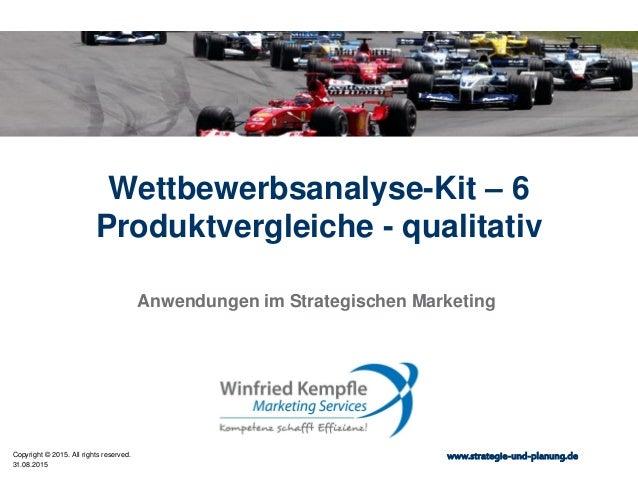 31.08.2015 Copyright © 2015. All rights reserved. www.strategie-und-planung.de Wettbewerbsanalyse-Kit – 6 Produktvergleich...