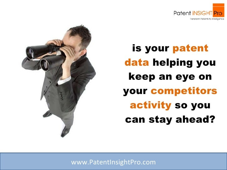 is your  patent data  helping you keep an eye on your  competitors activity  so you can stay ahead? www.PatentInsightPro.com