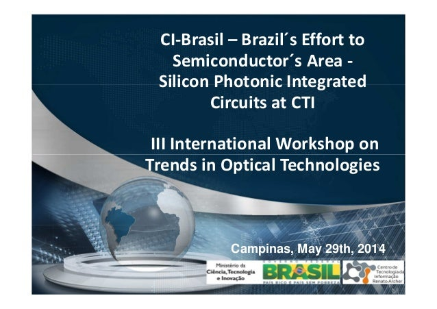 CI-Brasil – Brazil´s Effort to Semiconductor´s Area - Silicon Photonic Integrated Circuits at CTI III International Worksh...