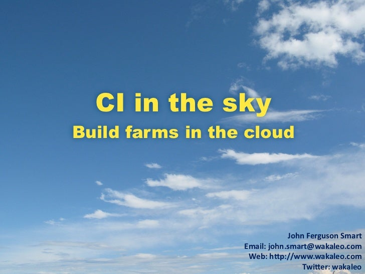 CI in the Cloud - build farms in the sky
