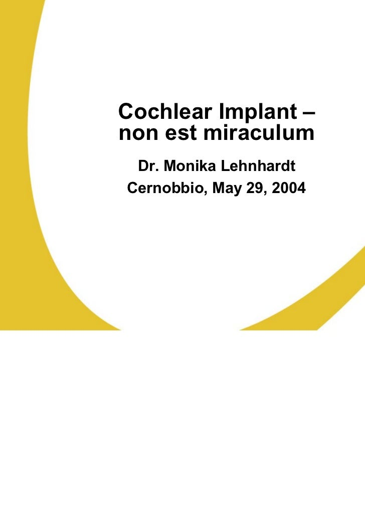 Cochlear Implant –non est miraculum Dr. Monika LehnhardtCernobbio, May 29, 2004