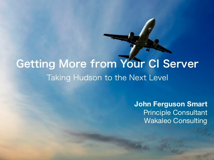 Getting More from Your CI Server: Taking Hudson to the Next Level