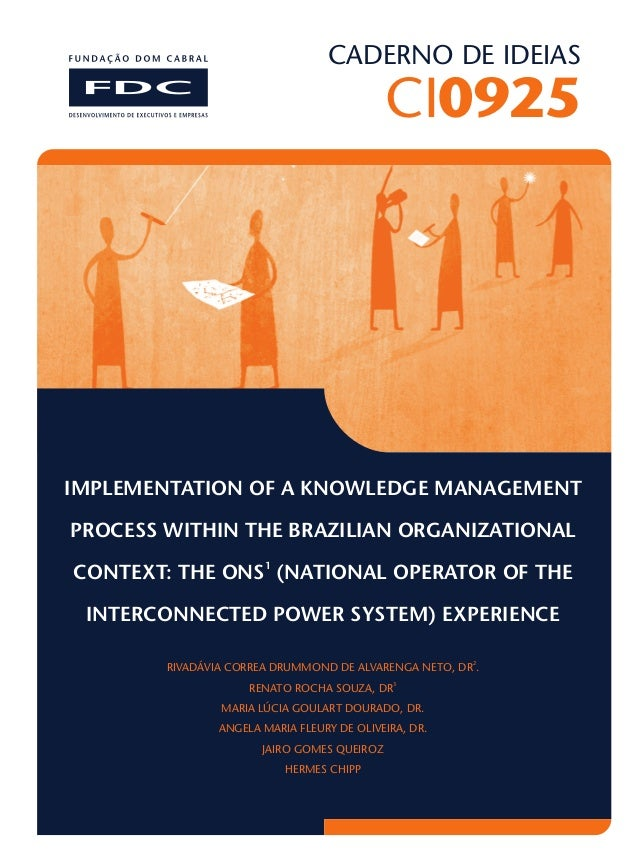 CADERNO DE IDEIAS CI0925 IMPLEMENTATION OF A KNOWLEDGE MANAGEMENT PROCESS WITHIN THE BRAZILIAN ORGANIZATIONAL 1 CONTEXT: T...