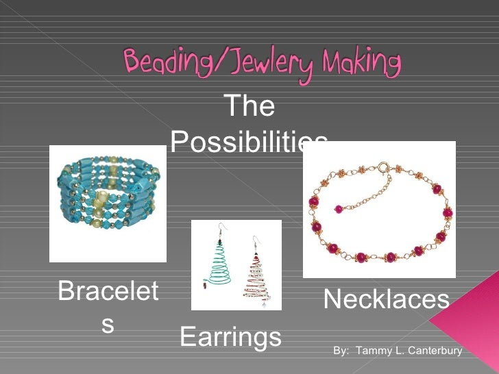 Bracelets Earrings Necklaces The Possibilities By:  Tammy L. Canterbury