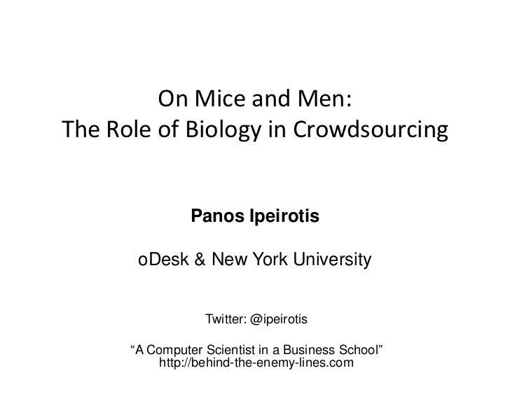 OnMiceandMen:TheRoleofBiologyinCrowdsourcing                Panos Ipeirotis       oDesk & New York University    ...