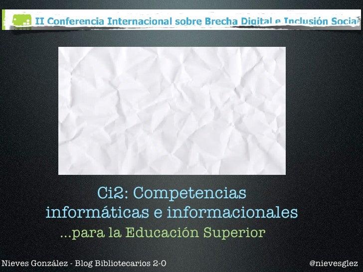 Ci2: Competencias           informáticas e informacionales               ...para la Educación Superior Nieves González - B...