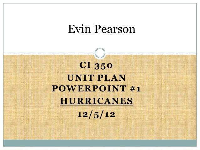 Evin Pearson    CI 350  UNIT PLANPOWERPOINT #1 HURRICANES   12/5/12