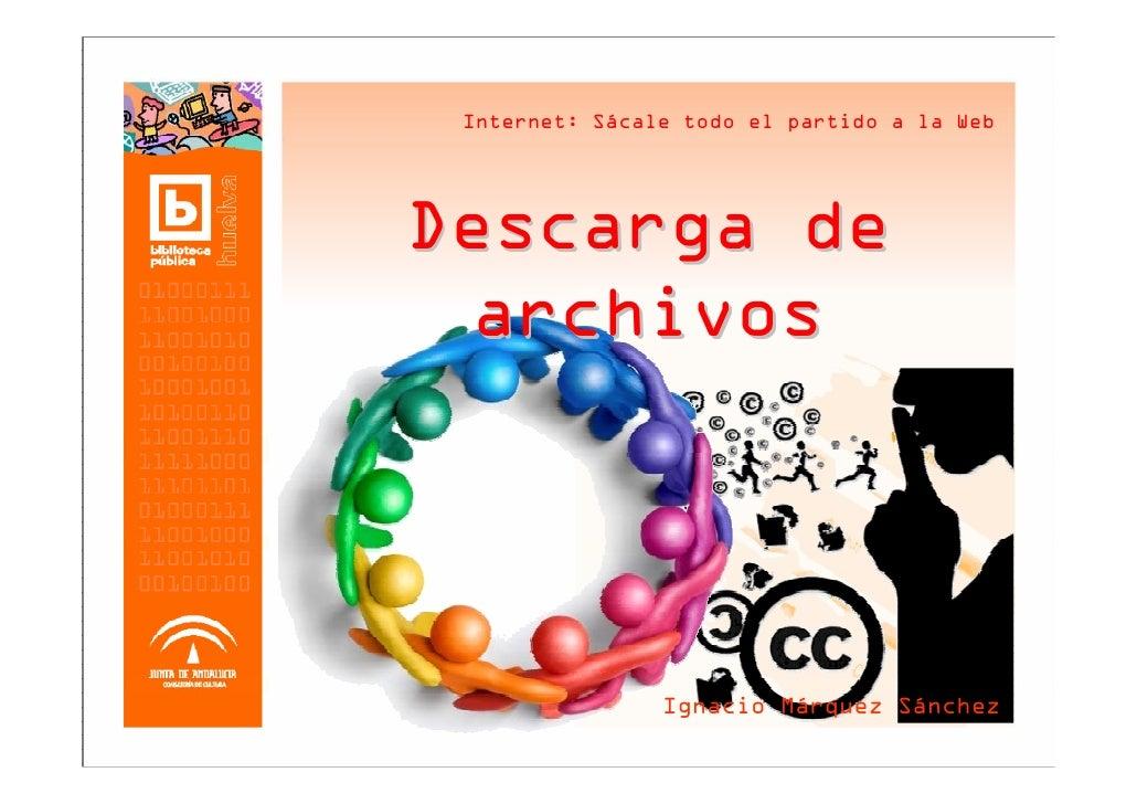 Internet: Sácale todo el partido a la Web     Descarga de   archivos                     Ignacio Márquez Sánchez