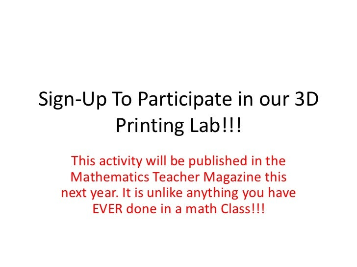 Sign-Up To Participate in our 3D        Printing Lab!!!   This activity will be published in the   Mathematics Teacher Mag...