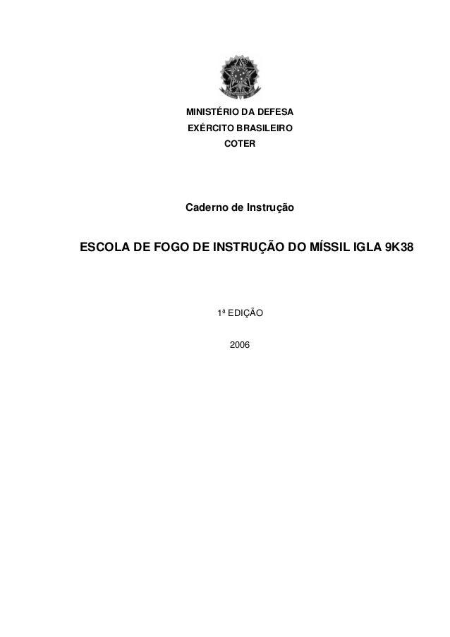 MINISTÉRIO DA DEFESA EXÉRCITO BRASILEIRO COTER Caderno de Instrução ESCOLA DE FOGO DE INSTRUÇÃO DO MÍSSIL IGLA 9K38 1ª EDI...